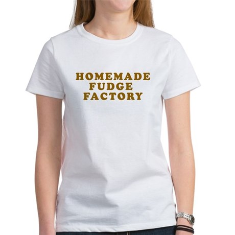 Homemade Fudge Factory Womens T-Shirt