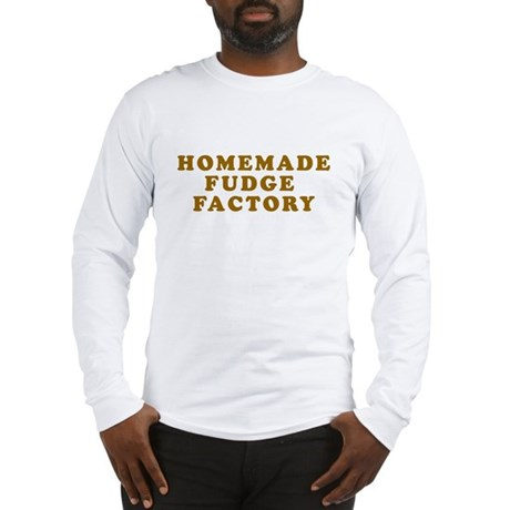 Homemade Fudge Factory Long Sleeve T-Shirt