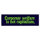 Corporate Welfare isn't Capitalism Bumpersticker
