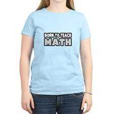 """Born to Teach Math"" T-Shirt"