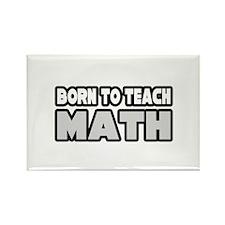 """Born to Teach Math"" Rectangle Magnet"