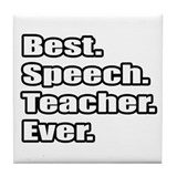 """Best. Speech. Teacher.Ever."" Tile Coaster"