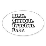 &quot;Best. Speech. Teacher.Ever.&quot; Oval Decal