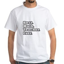 """Best. Math. Teacher. Ever."" Shirt"