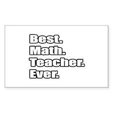 """""""Best. Math. Teacher. Ever."""" Rectangle Stickers"""