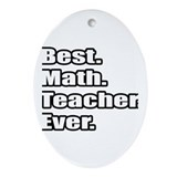"""Best. Math. Teacher. Ever."" Oval Ornament"
