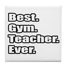 """Best. Gym. Teacher. Ever."" Tile Coaster"