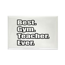 """Best. Gym. Teacher. Ever."" Rectangle Magnet (100"