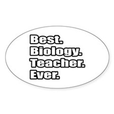 """Best. Biology. Teacher."" Oval Decal"