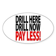 """""""DRILL HERE, DRILL NOW..."""" Oval Decal"""