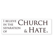Church and Hate Bumper Bumper Sticker
