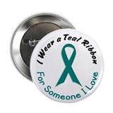 "Teal Ribbon For Someone I Love 4 2.25"" Button (10"