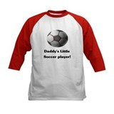 Daddy's Little Soccer Player! Tee