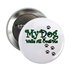 "My Dog Walks All Over Me 2.25"" Button"