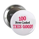 "100 never looked this good 2.25"" Button"