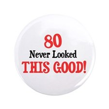 """80 never looked this good 3.5"""" Button"""