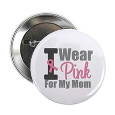"I Wear Pink For My Mom 2.25"" Button"
