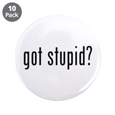 "got stupid? 3.5"" Button (10 pack)"