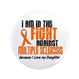 "In The Fight Against MS 1 (Daughter) 3.5"" Button"