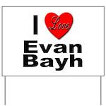 I Love Evan Bayh Yard Sign