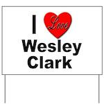 I Love Wesley Clark Yard Sign