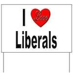 I Love Liberals Yard Sign