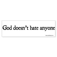 God doesn't hate anyone bumper sticker.
