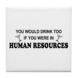 You'd Drink Too - HR Tile Coaster