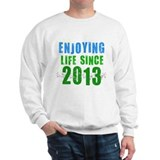 Enjoying Life Since 2013 Sweatshirt