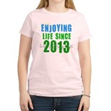 Enjoying Life Since 2013 T-Shirt