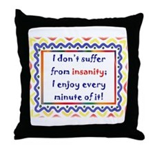'don't suffer from insanity...' Throw Pillow