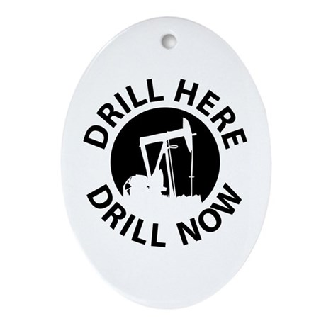 Drill Here Drill Now Oval Ornament
