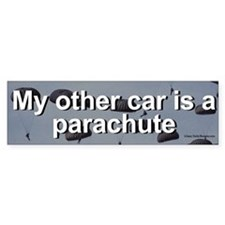 My other car is a parachute, the bumper sticker.