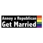 Annoy a Republican. Get Married. Bumper sticker