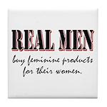Real Men Buy Feminine Products Tile Coaster