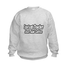 """Instant Teacher: Coffee"" Sweatshirt"