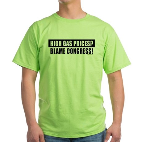High Gas Prices? Blame Congr Green T-Shirt