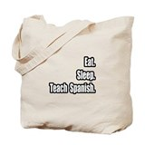 &quot;Eat. Sleep. Teach Spanish.&quot; Tote Bag