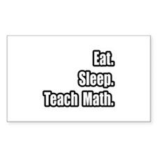 """Eat. Sleep. Teach Math."" Rectangle Decal"
