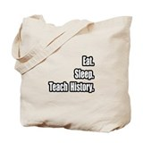 &quot;Eat. Sleep. Teach History.&quot; Tote Bag