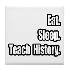 """Eat. Sleep. Teach History."" Tile Coaster"