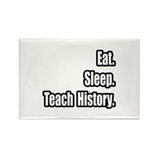 """Eat. Sleep. Teach History."" Rectangle Magnet"
