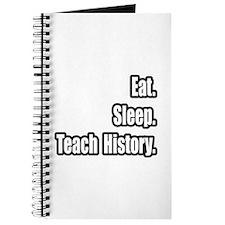 """""""Eat. Sleep. Teach History."""" Journal"""