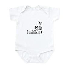 """""""Eat. Sleep. Teach History."""" Infant Bodysuit"""