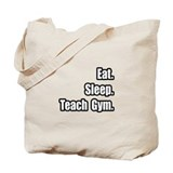 """Eat. Sleep. Teach Gym."" Tote Bag"