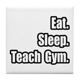 """Eat. Sleep. Teach Gym."" Tile Coaster"