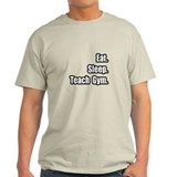 """Eat. Sleep. Teach Gym."" T-Shirt"