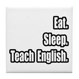 """Eat. Sleep. Teach English."" Tile Coaster"