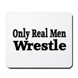 Only Real Men Wrestle Mousepad