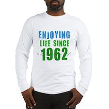 Enjoying Life Since 1962 Long Sleeve T-Shirt